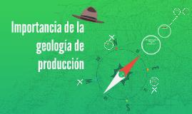 Importancia de la Geología de producción