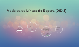 Copy of Modelos de Líneas de Espera (D/D/1)