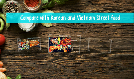 Compare with Korean and Vietnam Street food