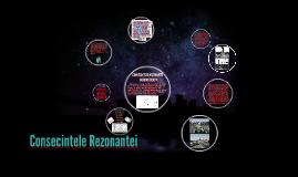 Copy of Copy of CONSECINTELE REZONANTEI