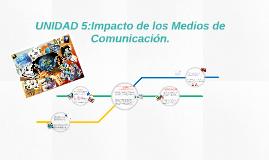 UNIDAD 5:Impacto de los Medios de Comunicación.