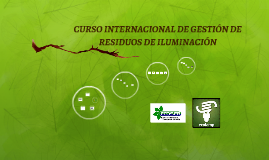 CURSO INTERNACIONAL DE GESTIÓN DE RESIDUOS DE ILUMINACIÓN