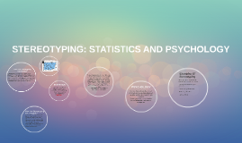 STEREOTYPING: STATISTICS AND PSYCHOLOGY