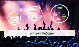 Turn Down The Stereo!