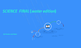 SCIENCE  FINAL {water edition}
