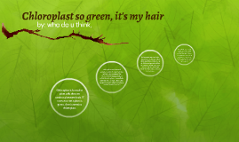 Chloroplast so green its my hair