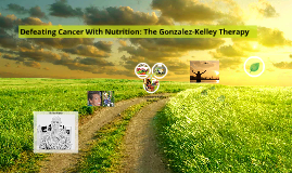 Defeating Cancer With Nutrition: The Gonzalez-Kelley Therapy