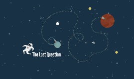 """""""The Last Question"""""""