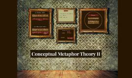 Conceptual Metaphor Theory II