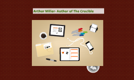 Arthur Miller- Author of The Crucible