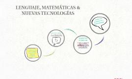 LENGUAJE, MATEMÁTICAS & NUEVAS TECNOLOGÍAS