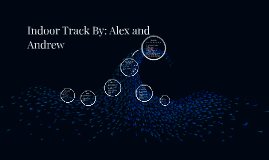Indoor Track By: Alex and Andrew