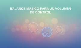BALANCE MÁSICO PARA UN VOLUMEN DE CONTROL