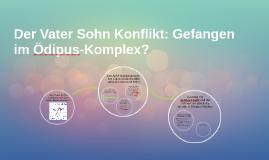 Der Vater Sohn Konflikt: Gefangen im Ödipus-Komplex?