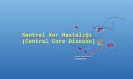 Santral Kor Hastalığı