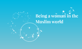 Copy of Being a woman in the Muslim world