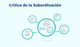 Copy of Crítica de la Subordinación