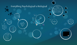 Everything Psychological is Biological