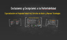 Copy of Exclusiones y Excepciones a la Patentabilidad