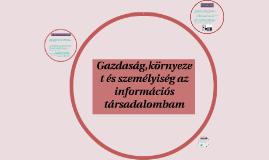 Copy of Gazdaság,környezet és személyiség az információs társadalomb
