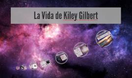 La Vida de Kiley GIlbert