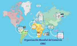 Copy of Organización Mundial del Comercio OMC
