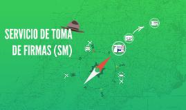 SERVICIO DE TOMA DE FIRMAS (SM)