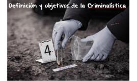 Definición y objetivos de la Criminalística