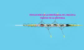 HISTORIA DE LA ENSEÑANZA DEL INGLES