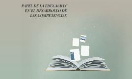 PAPEL DE LA EDUCACION EN EL DESARROLLO DE LAS COMPETENCIAS
