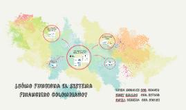 Copy of ¿Cómo funciona el sistema financiero colombiano?