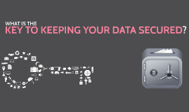 Copy of What is the Key to Keeping your Data Secured