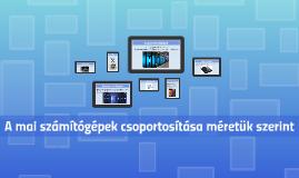 Copy of A mai számítógépek  csoportosítása méretük szerint