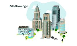 Copy of Stadt als ökologischer Raum