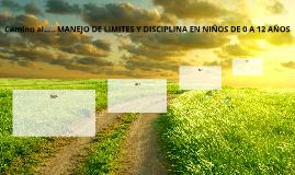 Camino al..... MANEJO DE LIMITES Y DISCICPLINA EN NIÑOS DE 0