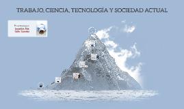 TRABAJO, CIENCIAS, TECNOLOGÍA Y SOCIEDAD ACTUAL