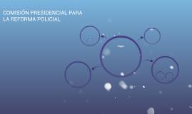 COMISIÓN PRESIDENCIAL PARA LA REFORMA DE LA POLICIA NACIONAL