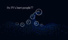 Do TVs'  hurt people?