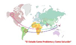 """""""El Estado Como Problema y Como Solución"""""""