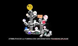 ATRIBUTOS DE LA FORMACION UNIVERSITARIA TRANSDISCIPLINAR