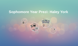 Sophomore Year Prezi: Haley York