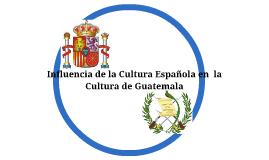 Influencia de la Cultura Española en Guatemala