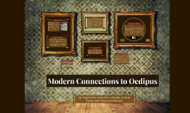 Modern Connections to Oedipus