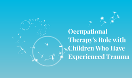 Occupational Therapy's Role with Children Who Have Experienced Trauma