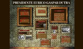 PRESIDENTE EURICO GASPAR DUTRA