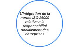 L'integration de la norme ISO 26000 relative a la responsabi