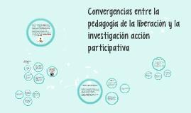 Convergencias entre la pedagogía de la liberación y la investigación acción participativa, la contracara de la educación popular