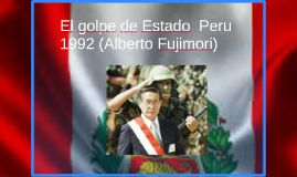 El golpe de Estado de Peru 1992 (Alberto Fujimori(