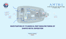 Copy of CYLINDRICAL PART GEOMETRY MANUFACTURING by SHAPED METAL DEPO
