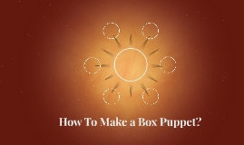 How To Make a Box Puppet?